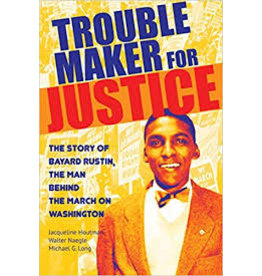 Books Trouble Maker for Justice: The Story of Bayard Rustin The Man Behind the March on Washington