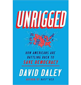 Books UNRIGGED: How Americans are Battling Back to Save Democracy by David Daley