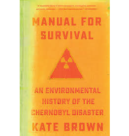 Books Manual For Survival: An Enviromental History of the Chernobyl Disaster by Kate Brown