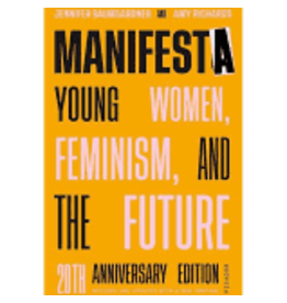 Books Manifesta: Young Women, Feminism , and the Future by Jennifer Baumgardner & Amy Richards