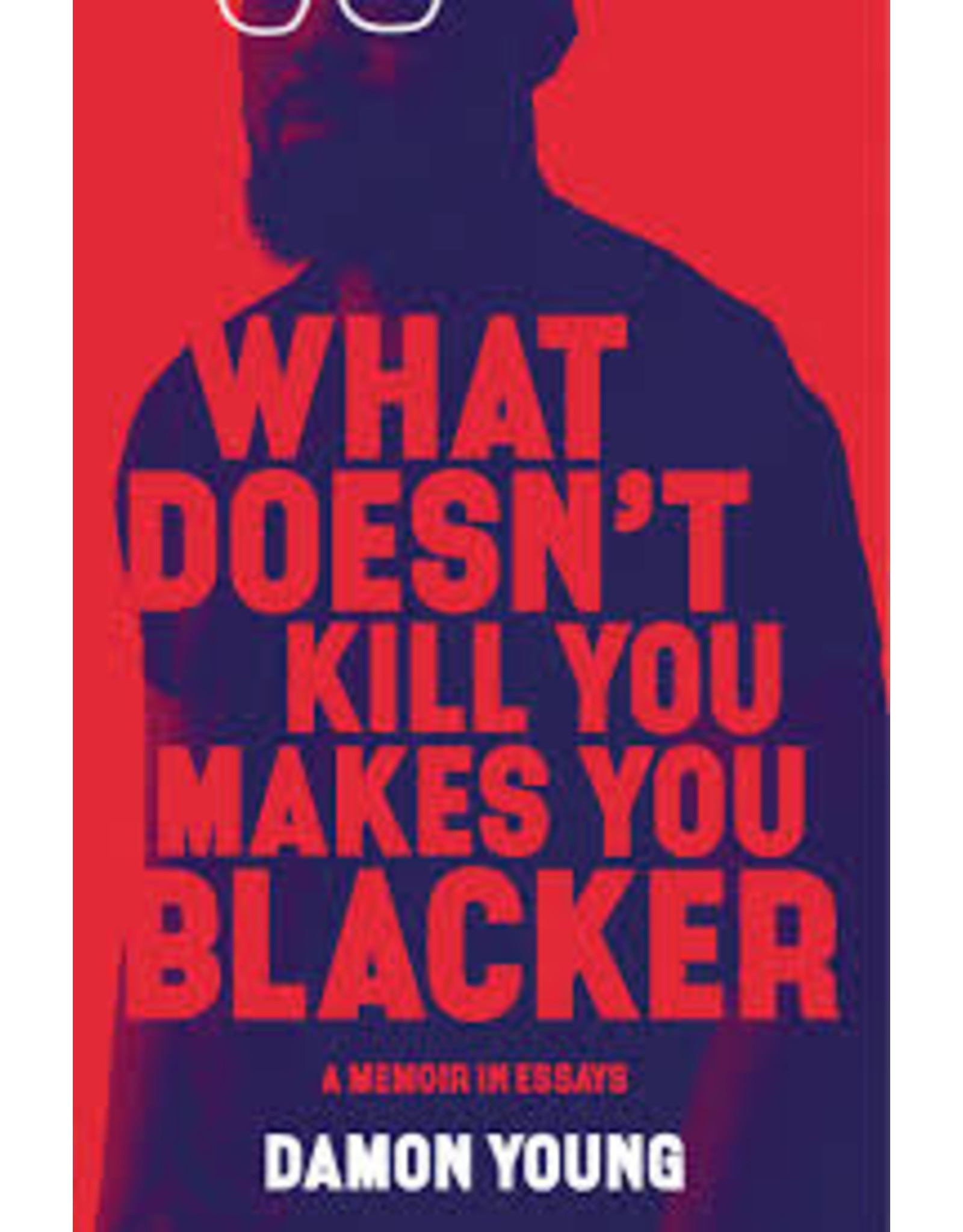 Books What Doesn't Kill You Makes You Blacker by Damon Young