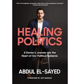 Books Healing Politics: A Doctor's Journey into the Heart of Our Political Epidemic by Abdul El-Sayed