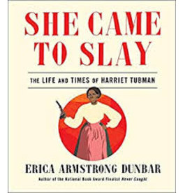 Books She Came to Slay: The Life and Times of Harriet Tubman by Erica Armstrong Dunbar