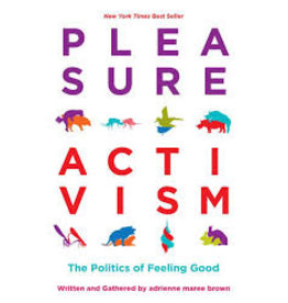 Books Pleasure Activism: The Politics of Feeling Good by Written and Gathered by adrienne maree brown
