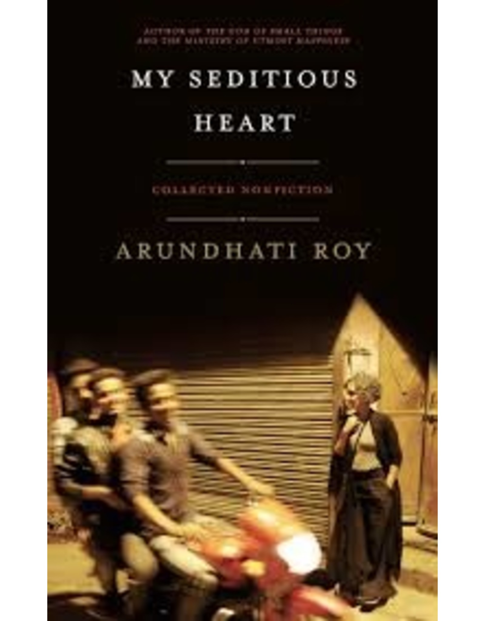 Books My Seditious Heart: Collected Non Fiction by Arundhati Roy