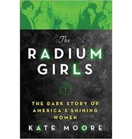 Books Radium Girls: The Dark Story of America's Shining Women by Kate Moore