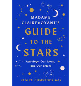 Books Madame Clairevoyant's Guide to the Stars: Astrology, Our Icons and Our Selves by Claire Comstock-Gay