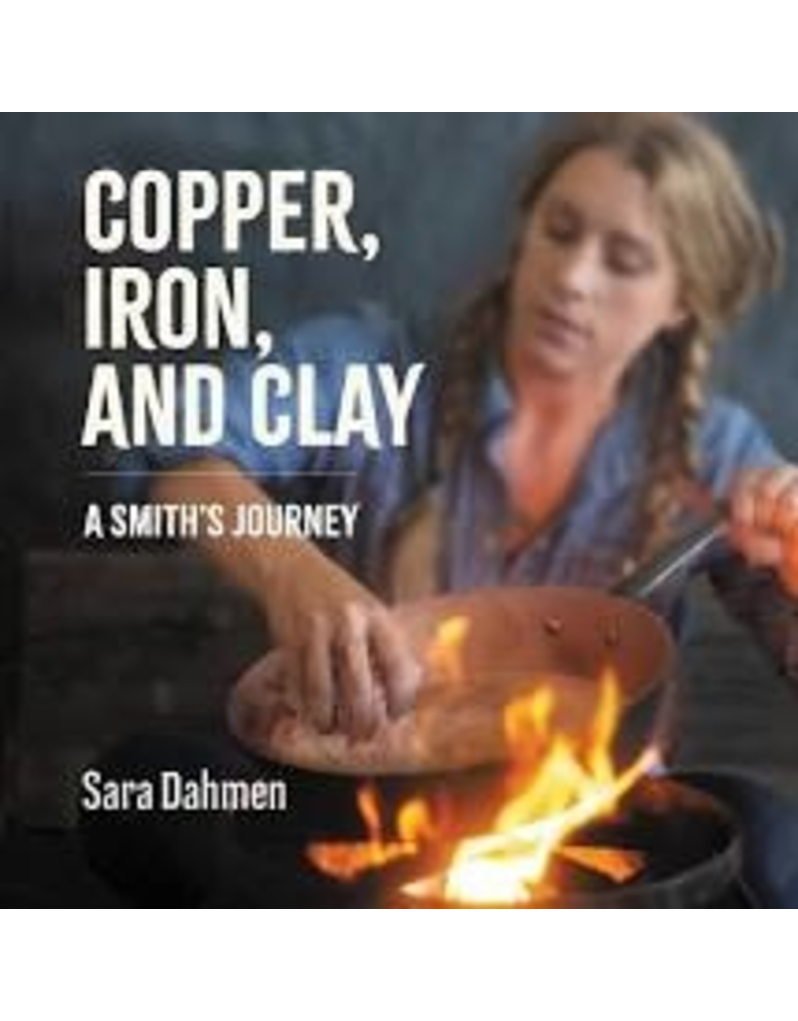 Books Copper, Iron and Clay: A Smith's Journey by Sara Dahmen
