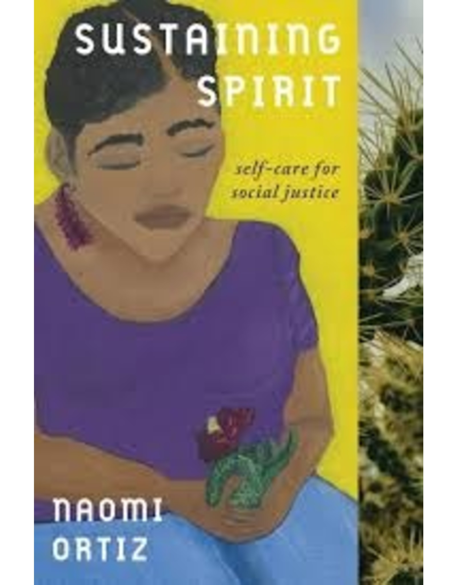 Books Sustaining Spirit: Self-Care for  Social Justice  by Naomi Ortiz