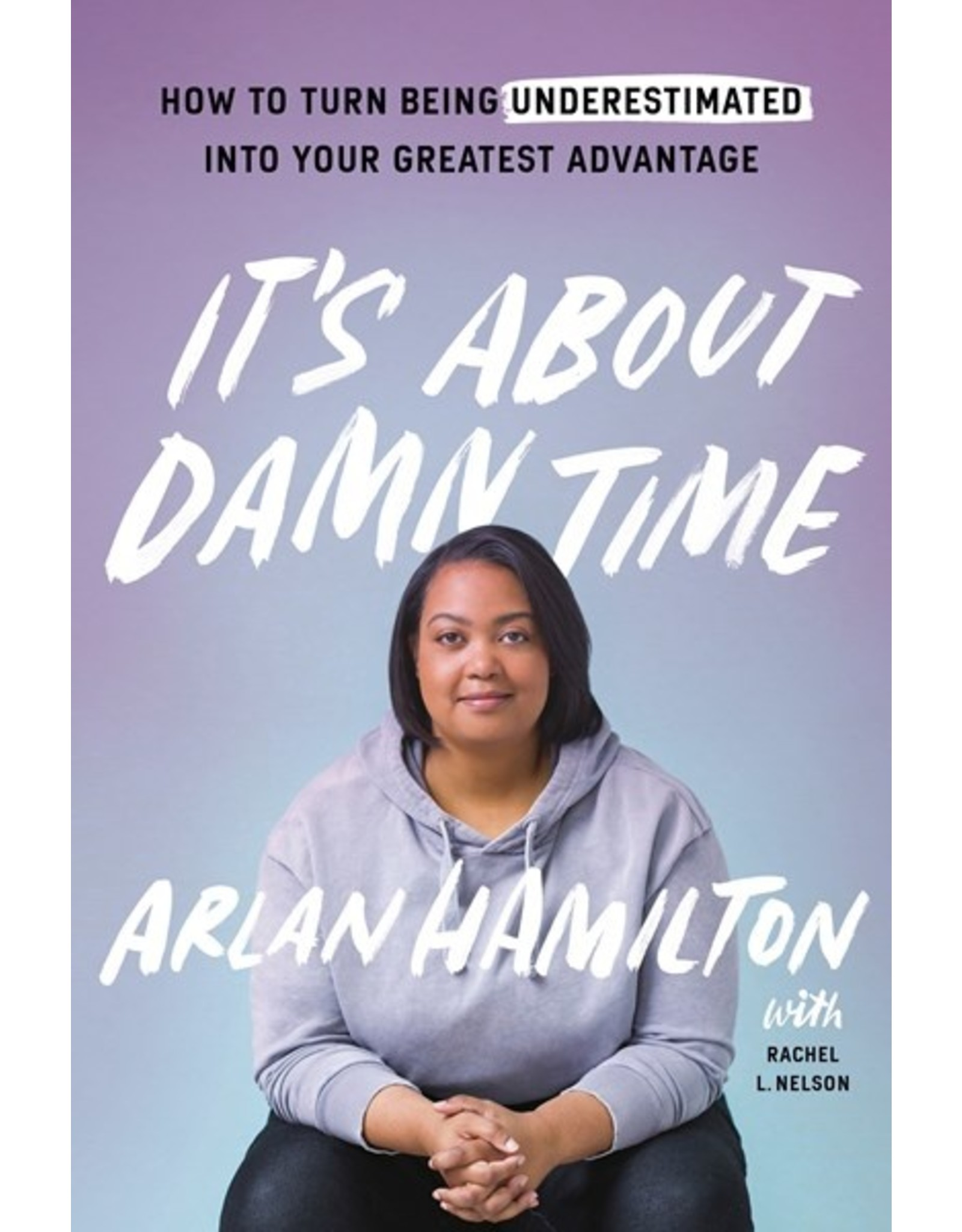 Books It's About Damn Time : How to Turn Being Underestimated into Your Greatest Advantage