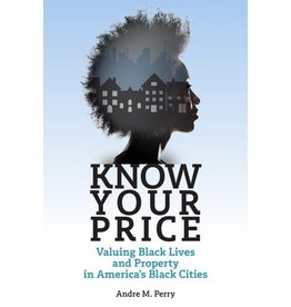 Books Know Your Price : Valuing Black Lives and Property in America's Black Cities by Dr. Andre Perry