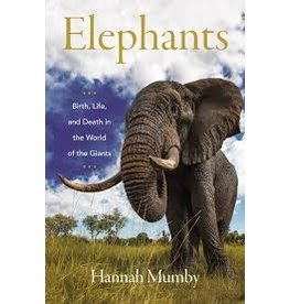 Books Elephants: Birth, Life, and Death in the World of the Giants by Hannah Mumby
