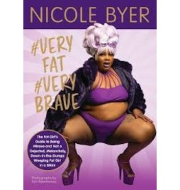 Books #veryfat #verybrave: The Fat Girl's Guide to Being #brave and Not a Dejected, Melancholy, Down-In-The-Dumps Weeping Fat Girl in a Bikini by Nicole Byer