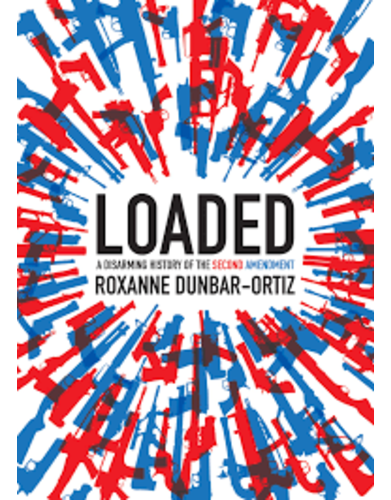 Books Loaded: A Disarming History of the Second Amendment by Roxanne Dunbar-Ortiz