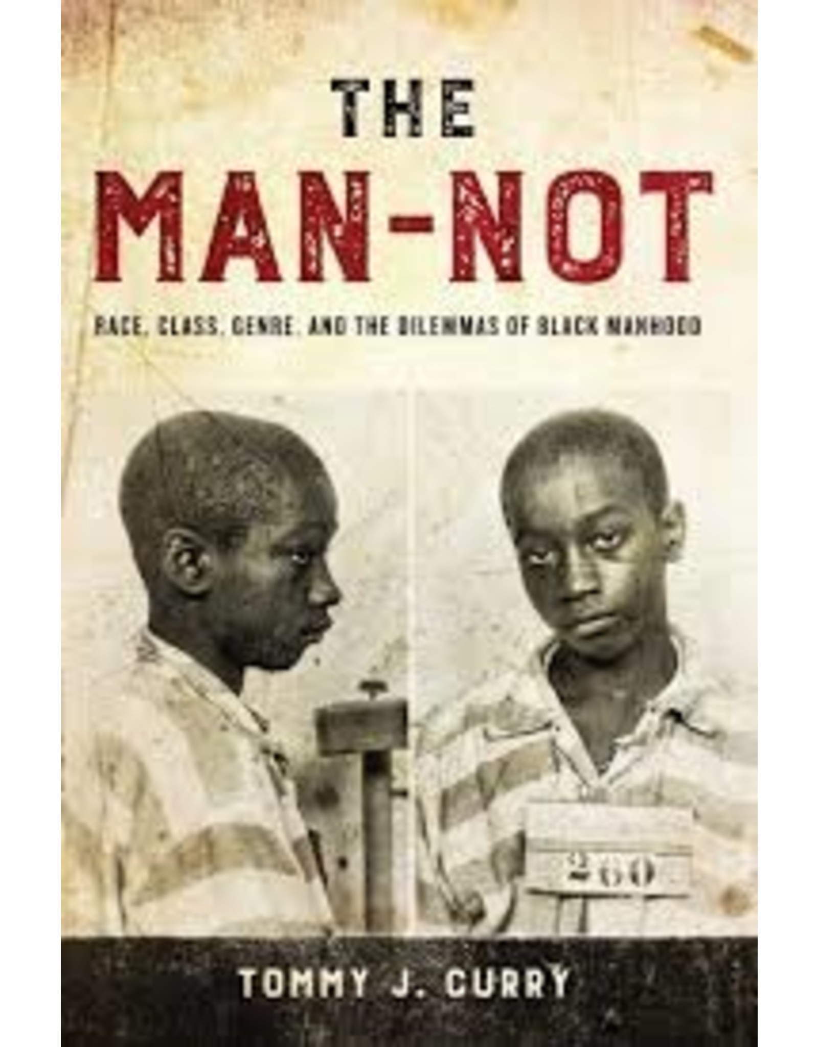 Books The Man-Not:Race,Clalss,Genre and the Dilemmas of Black Manhood by Tommy J. Curry