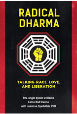 Books Radical Dharma: Talking Race, Love, and Liberation by Rev. angel Kyodo williams, Lama Rod Owens with Jasmine Syedullah, Ph.D.