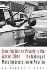 Books From the War on Poverty to the War on Crime: The Making of Mass Incarceration in America by Elizabeth Hinton