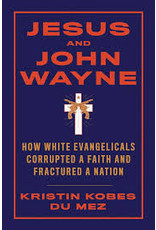 Books Jesus and John Wayne: How White Evangelicals Corrupted a Faith and Fractured a Nation vby Kristin Kobes Du Mez