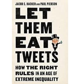 Books Let Them Eat Tweets: How the Right Rules in an Age of Extreme Inequality by Jacob S. Hacker and Paul Pierson