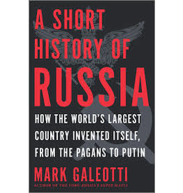 Books The Short History of Russia: How the World's Largest Country Invented Itself, From the Pagans to Putin by Mark Galeotti