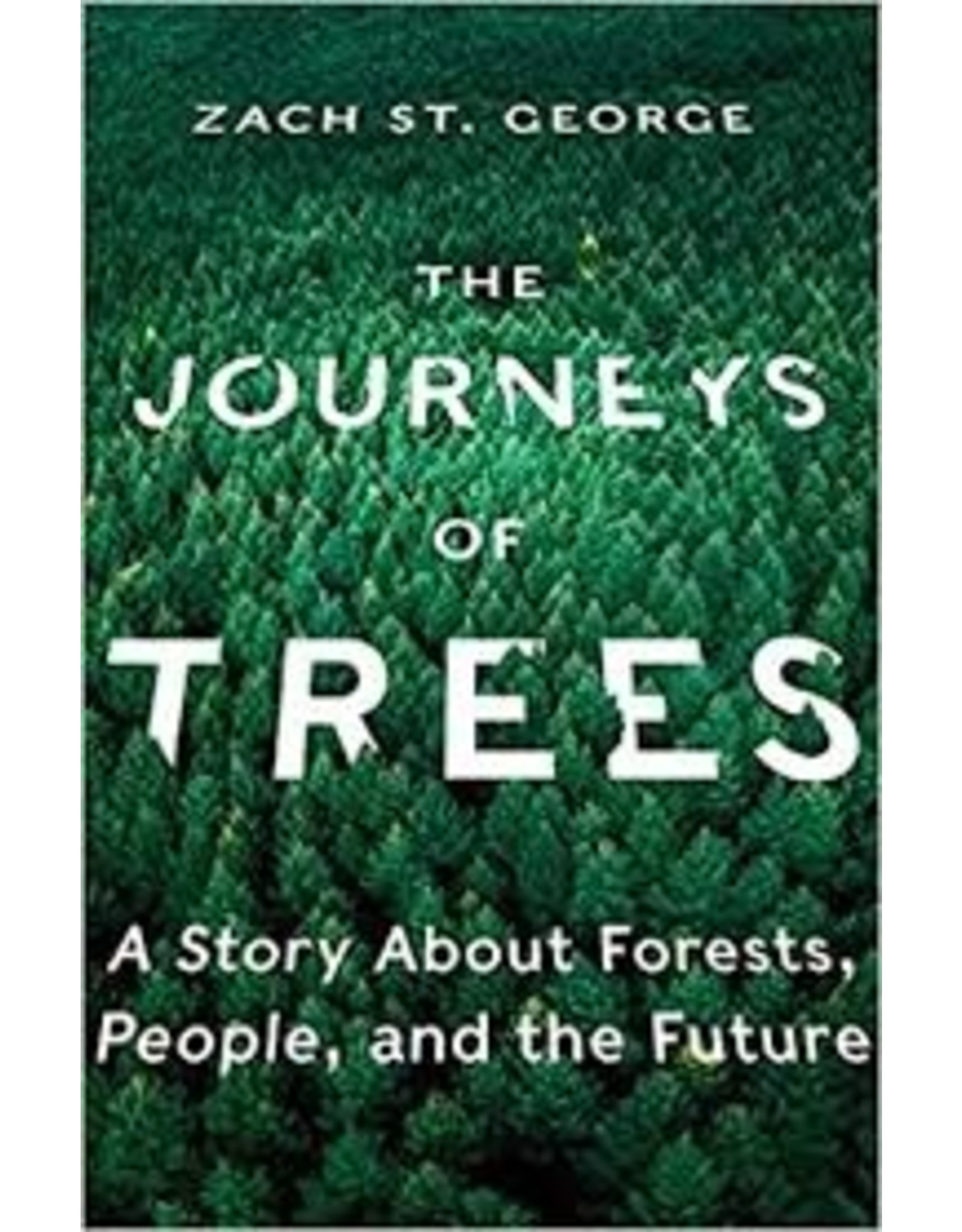 Books The Journeys of Trees: A Story About Forests, People and the Future by Zach St. George