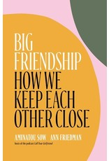 Books Big Friendship : How We Keep Each Other Close  Aminatou Sow, Ann Friedman