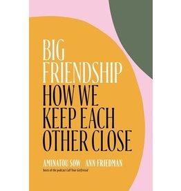 Books Big Friendship : How We Keep Each Other Close  Aminatou Sow, Ann Friedman
