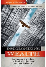 Books Decolonizing Wealth: Indigenous Wisdom to Heal Divides and Restore Balance  by Edgar Villanueva