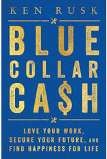 Books Blue Collar Cash: Love Your Work, Secure Your Future and Find Happiness for Life by Ken Rusk