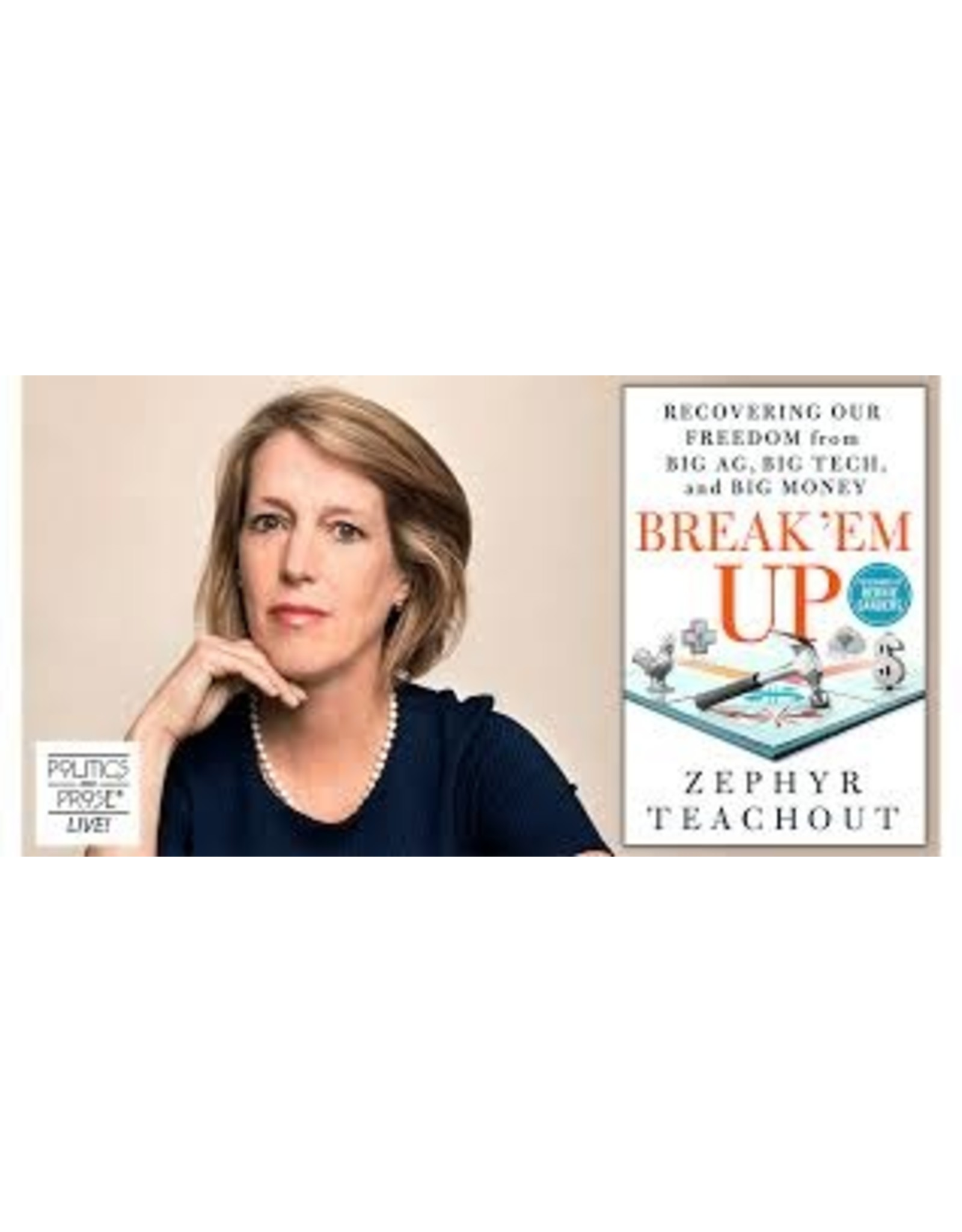 Books BREAK 'EM UP: Recovering our Freedom from Big AG, Big Tech and Big Money By Zephyr Teachout