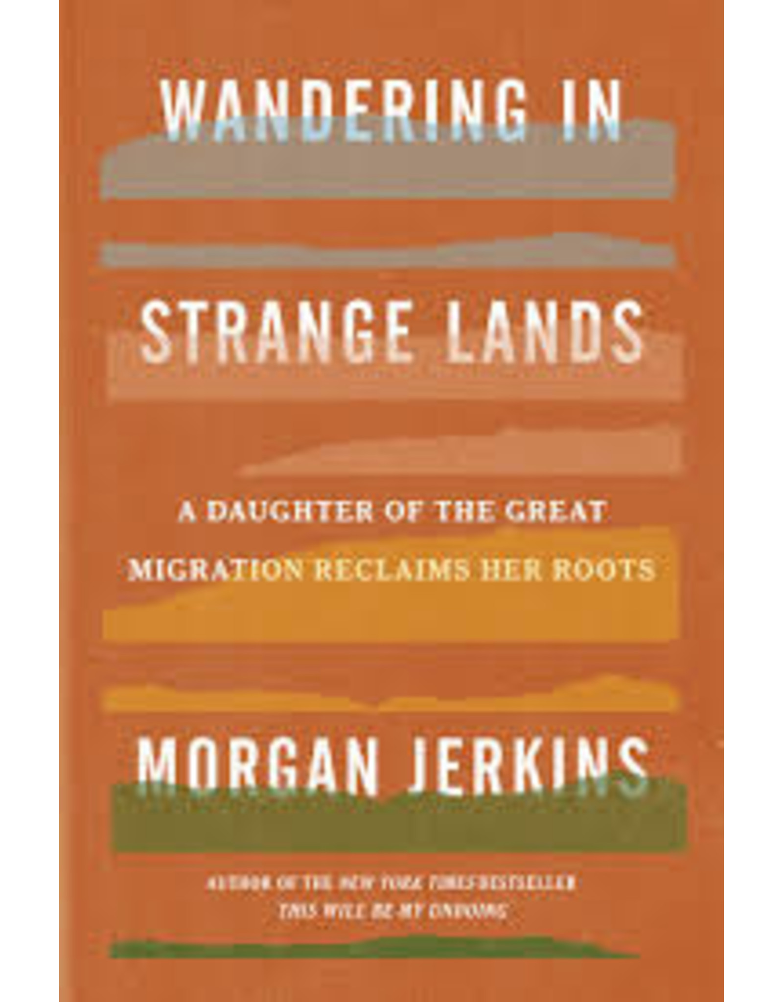 Books Wandering in Strange Lands: A Daughter of the Great Migration Reclaims Her Roots by Morgan Jerkins