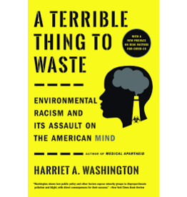 Books A Terrible Thing to Waste: Environmental Racism and Its Assault on the American Mind by Harriet A. Washington