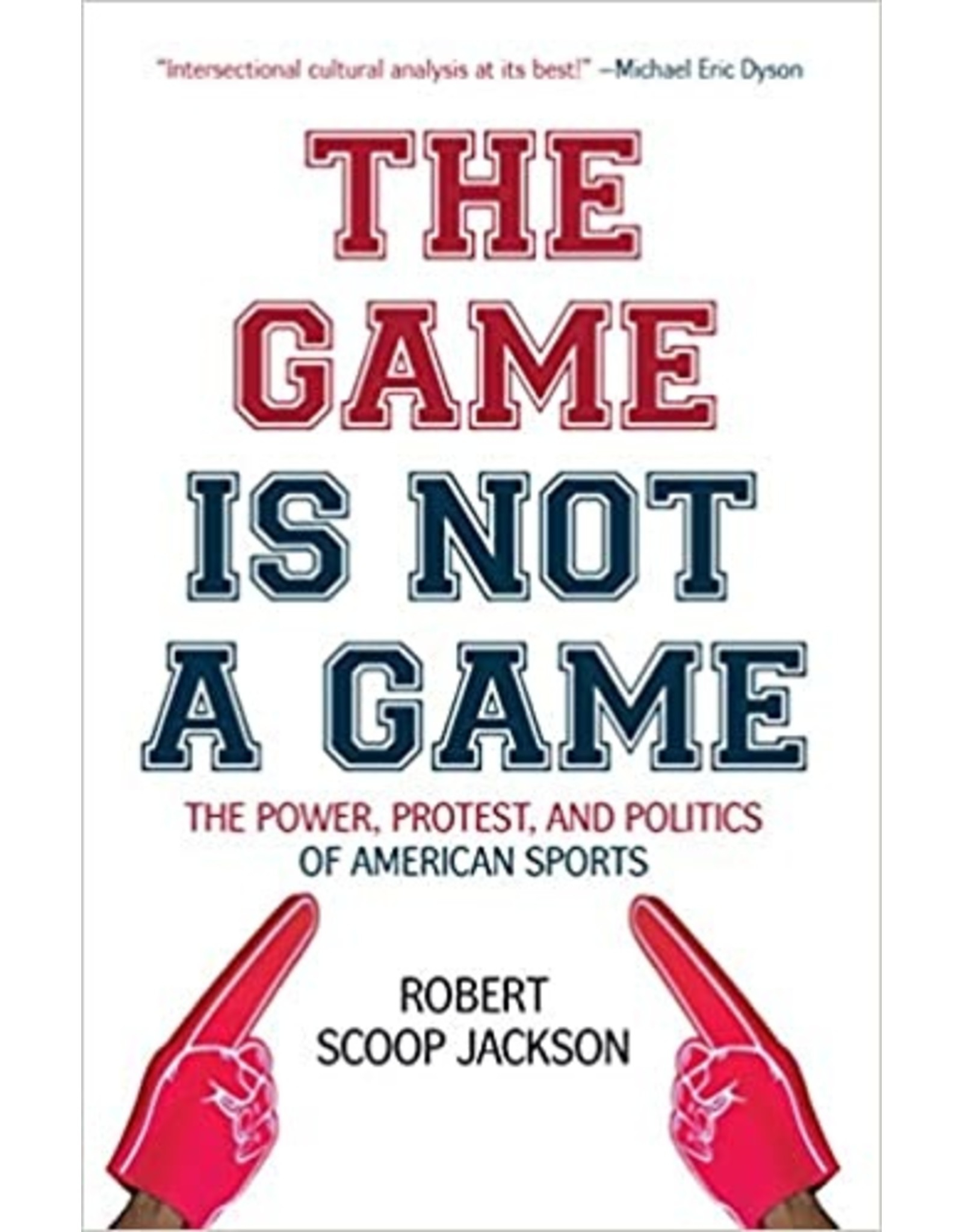 Books The Game is Not A Game: The Power, Protest, and Politics of American Sports by Robert Scoop Jackson
