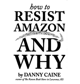Books How to Resist Amazon and Why by Danny Caine (IndieBookstoreDay)