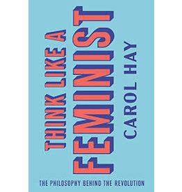 Books Think Like A Feminist by Carol Hay