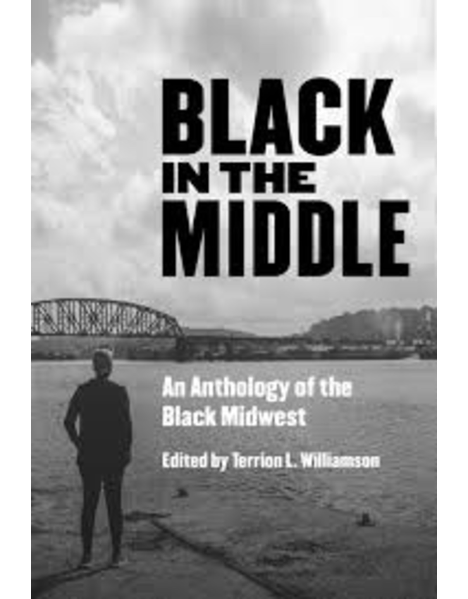 Books Black in the Middle: An Anthology of the Black Midwest Edited by Terrion L. Williamson