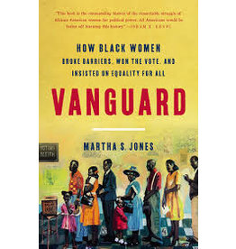 Books Vanguard: How Black Women Broke Barriers, Won the Vote, and Insisted on Equality for all by Martha Jones