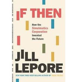 Books If Then: How the Simulmatics Corporation Invented the Future by Jill Lepore