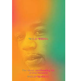 Books Wild Thing : The Short , spellbinding Life of Jimi Hendriz by Philip Norman