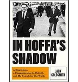 Books In Hoffa's Shadow: A Stepfather, a Disappearance in Detroit, and My Search for the Truth by Jack Goldsmith