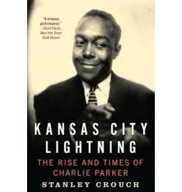 Books Kansas City Lighting: The Rise and Times of Charlie Parker by Stanley Crouch