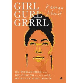 Books Girl Gurl Grrrl : On Womanhood and Belonging in the Age of Black Girl Magic  (Pre-Order)