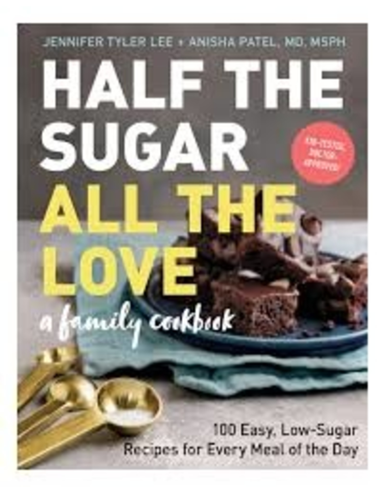 Books Half The Sugar All The Love : A Family Cookbook by Jennifer Tyler Lee & Anisha Patel MD MSPH (Sourceathome)