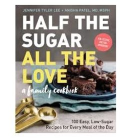 Books Half The Sugar All The Love : A Family Cookbook by Jennifer Tyler Lee & Anisha Patel MD MSPH (DWS)