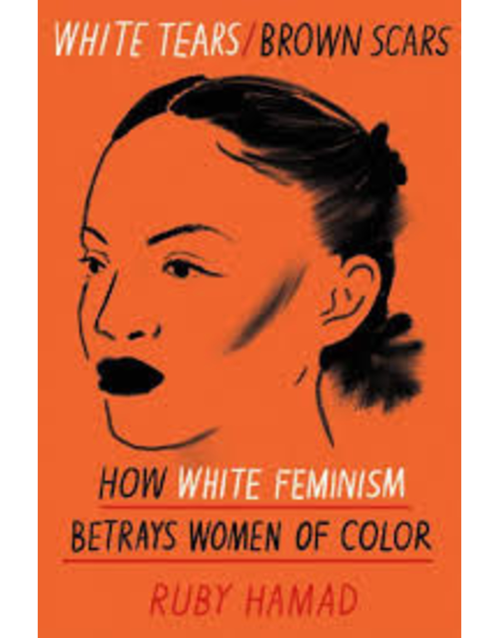 Books White Tears/Brown Scars: How White Feminism Betrays Women of Color by Ruby Hamad