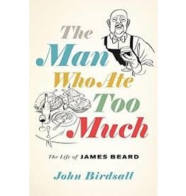 Books The Man Who Ate Too Much: The Life of James Beard by John Birdsall