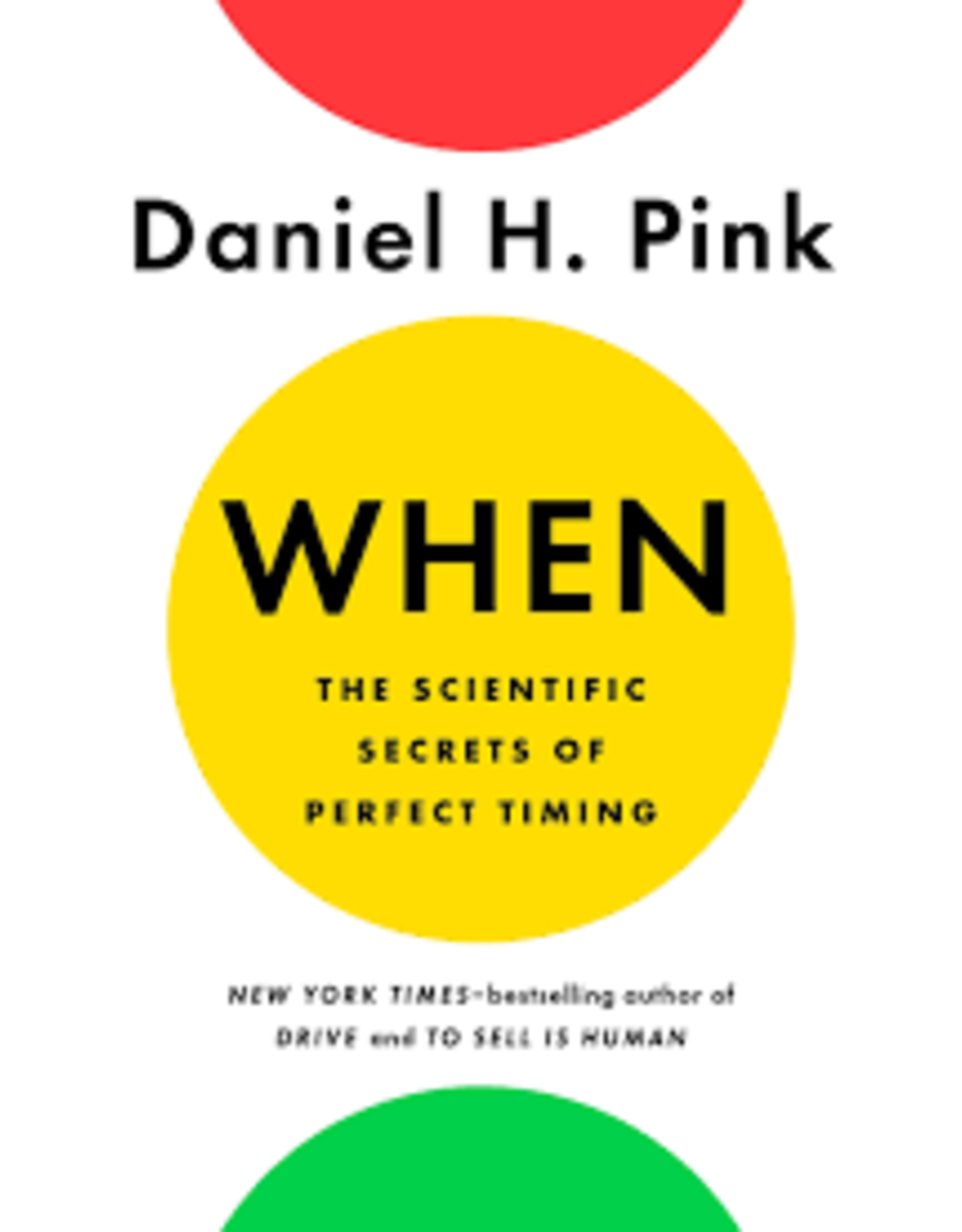 Books When: The Scientific Secrets of Perfect Timing by Daniel H. Pink
