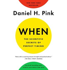 Books When: The Scientific Secrets of Perfect Timing   by Daniel Pink
