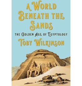 Books A World Beneath the Sands : The Golden Age of Egyptology  by Toby Wilkinson