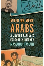 Books When We Were Arabs: A Jewish Family's Forgotten History by Massoud Hayoun
